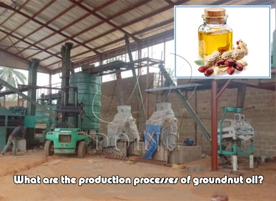 What are the production processes of groundnut oil?